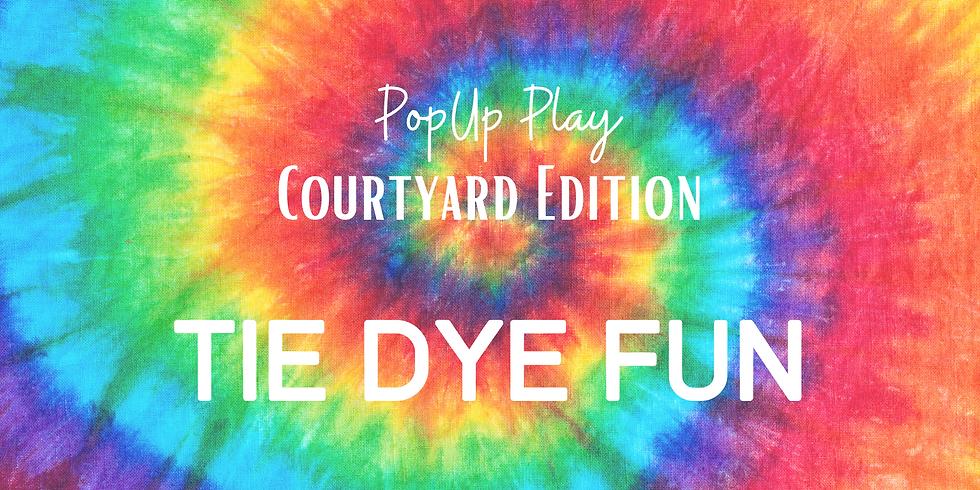 Courtyard PopUp Play: Tie Dye Fun!