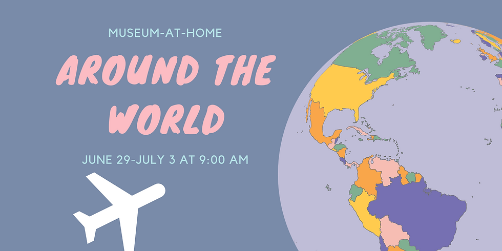 Museum-at-Home: Around the World Camp