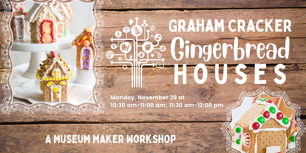 Museum Maker Workshop: Graham Cracker Gingerbread Houses