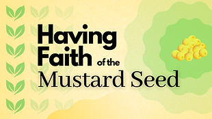 Having Faith of the Mustard Seed