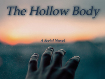New Serial Novel: The Hollow Body