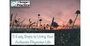"""""""5 Easy Steps to Living Your Authentic Physician Life"""""""