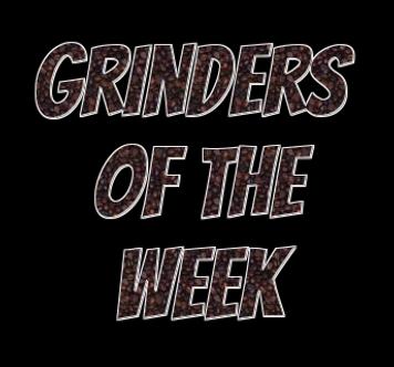 Grinders of the Week