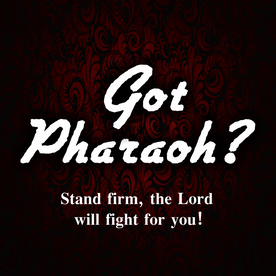 Got Pharaoh? Be still, the Lord will fight for you!