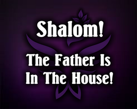 Shalom! The Father is in the House!