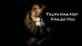Truth Has Not Failed You