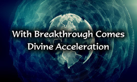 With Breakthrough Comes Divine Acceleration