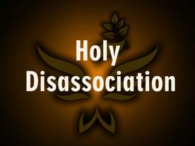 I Am Calling You Into Holy Disassociation
