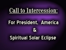 Call to Intercession: For President, America & Spiritual Solar Eclipse