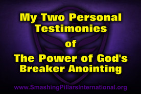 My Two Personal Testimonies of The Power of God's Breaker Anointing