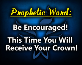Be Encouraged! This Time You Will Receive Your Crown!