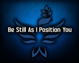 Be Still As I Position You