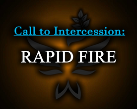 """Call to Intercession: """"RAPID FIRE!"""" is the Word from Heaven Today."""