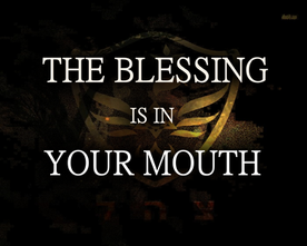The Blessing is in Your Mouth!