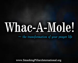 Whac-A-Mole! The transformation of your prayer life.