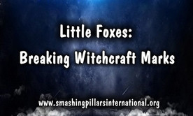Little Foxes: Breaking Witchcraft Marks