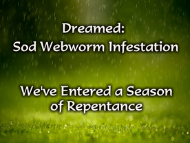 Dreamed: Sod Webworm Infestation – We've Entered a Season for Repentance
