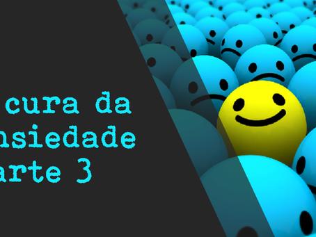 A CURA DA ANSIEDADE - parte 3