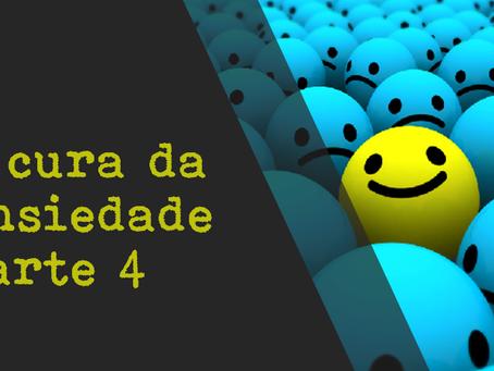 A CURA DA ANSIEDADE - parte 4