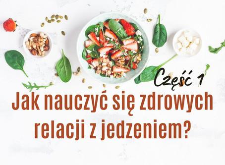 Jak nauczyć się zdrowych relacji z jedzeniem? (Część 1)