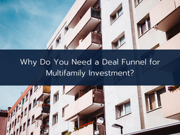 Why Do You Need a Deal Funnel for Multifamily Investment
