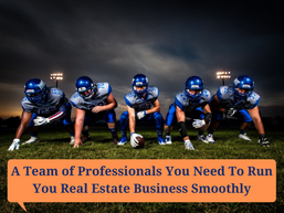 A Team of Professionals You Need To Run Your Real Estate Business Smoothly