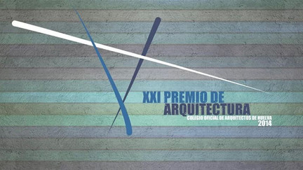 XXI PREMIO DE ARQUITECTURA COLEGIO OFICIAL DE ARQUITECTOS DE HUELVA 2014