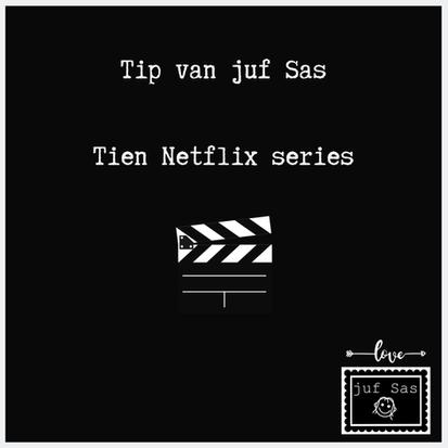 Tip van juf Sas, 10 Netflix series