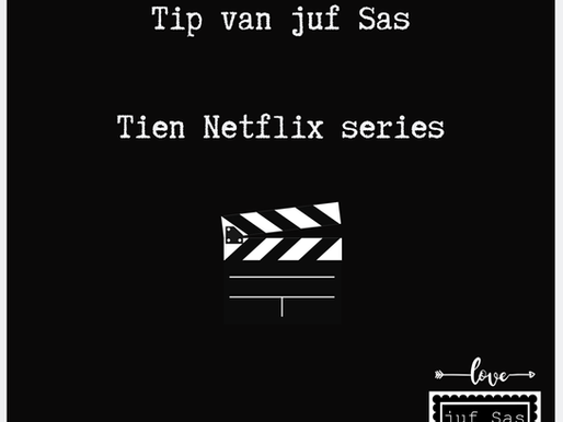 Tip van juf Sas, 10 Netflix series en films