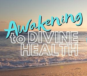 Awakening to Divine Health.jpeg