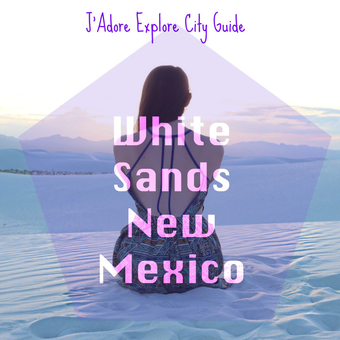 J'Adore Explore City Guide - White Sands, New Mexico