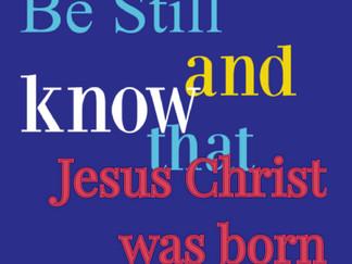 Be Still And Know ... it's Jesus Birth Anniversary