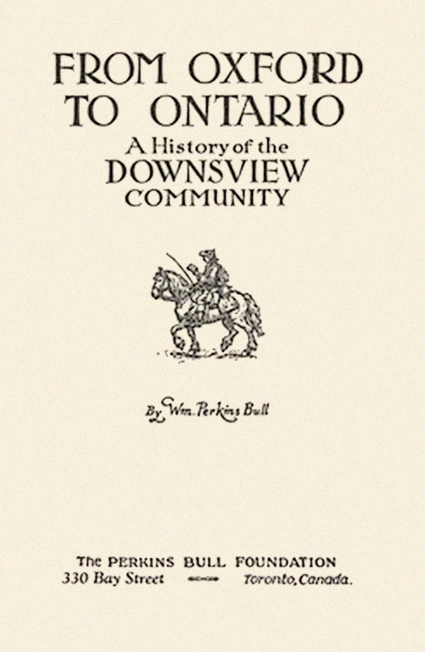 """William Perkins Bull's """"From Oxford to Ontario:  A History of the Downsview Community,"""" published in 1941"""