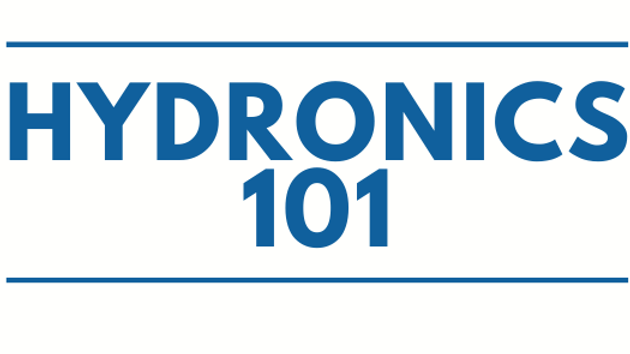 Hydronics 101 - Afternoon Session