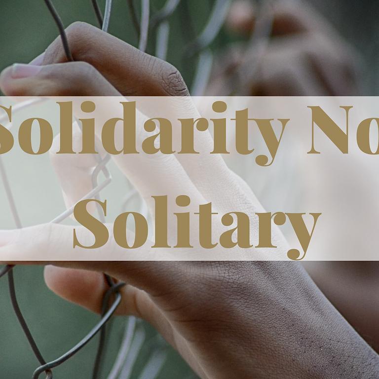 Solidarity Not Solitary