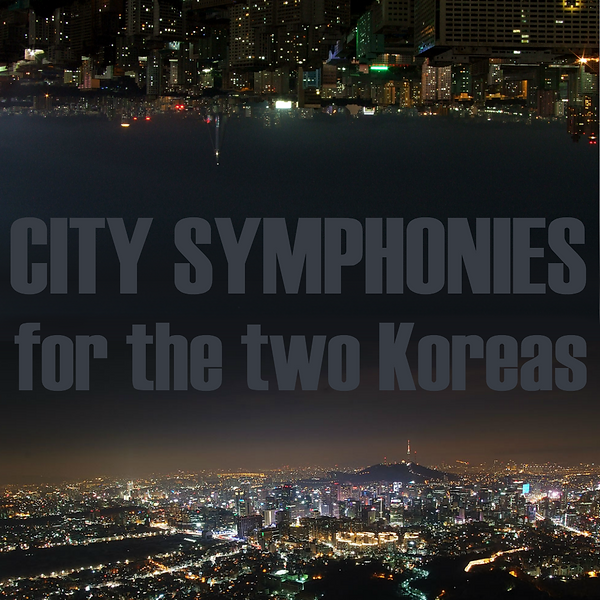 city symphonies for the two Koreas.png