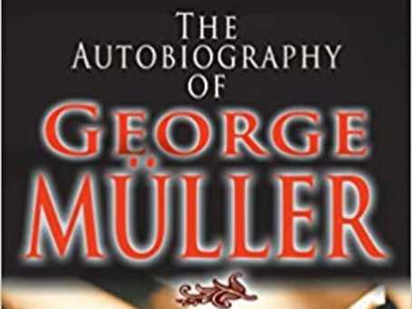 Biblical Truth Verified In The Autobiography of George Muller