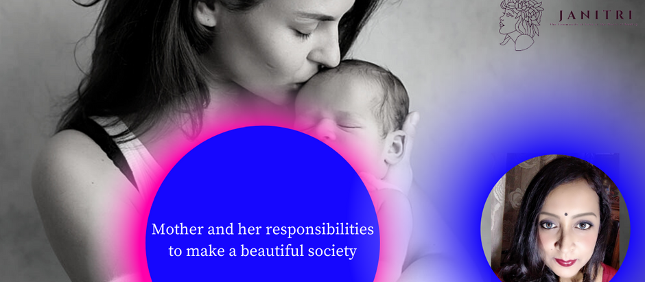 Mother and her responsibilities to make a beautiful society