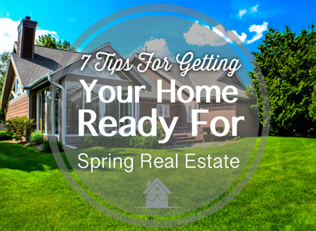 7 Tips For Getting Your Home Ready For The Spring Real Estate Market