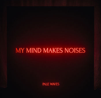 Pale waves- My Mind Makes Noises Review