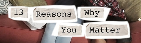 13 Reasons Why You Matter