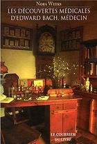Les découvertes médicales d'Edward Bach, médecin  de Nora Weeks