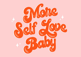 More Self Love Baby