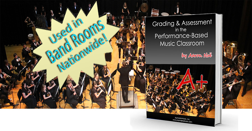 Grading & Assessment in the Performance-Based Music Classroom by Aaron Noe