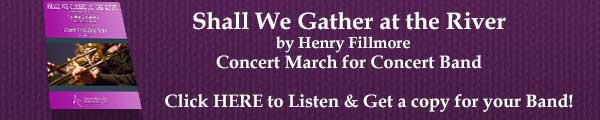 Shall We Gather  at the River Concert March by Henry Fillmore
