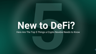 New to DeFi? Here Are The Top 5 Things a Crypto Newbie Needs to Know