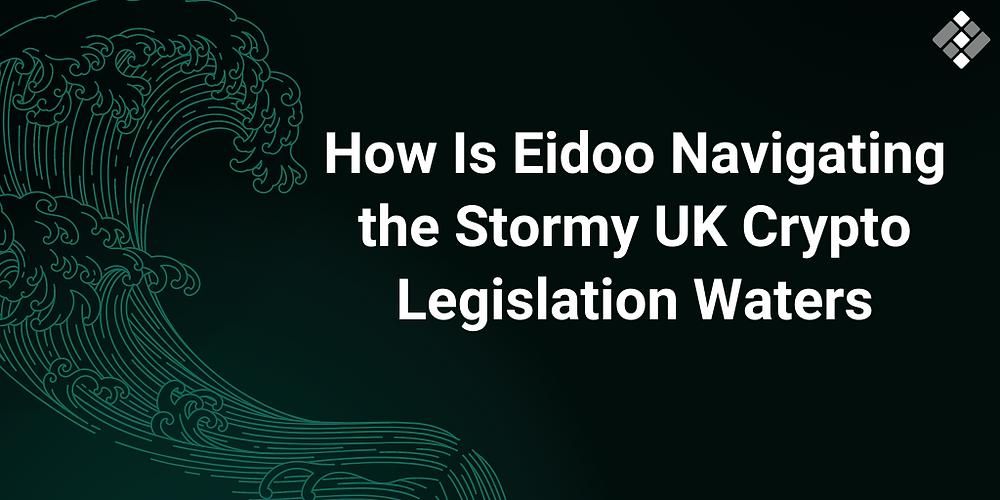 Eidoo Navigating the Stormy UK Crypto Legislation Waters