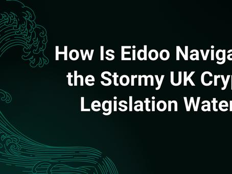 How Is Eidoo Navigating the Stormy UK Crypto Legislation Waters