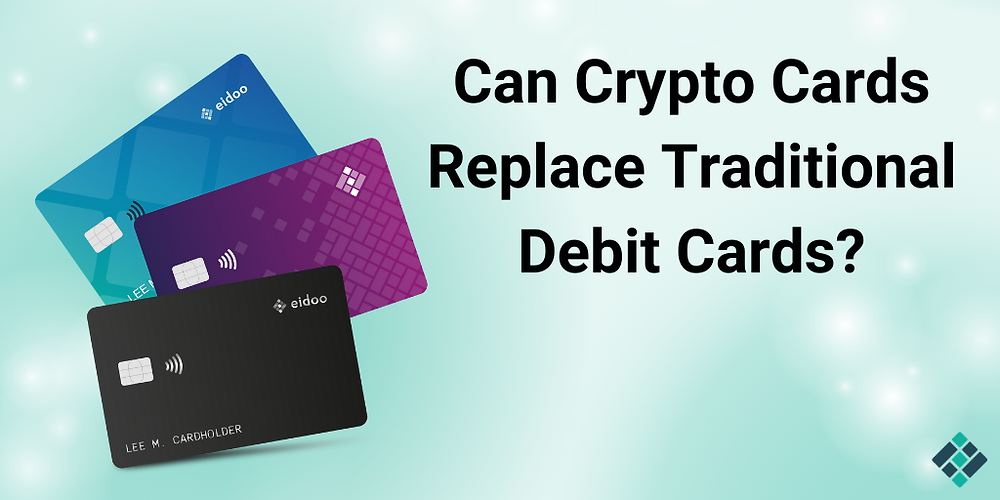 Can Crypto Cards Replace Traditional Debit Cards?
