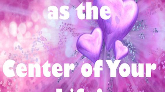 Claiming Love as the Center of Your Life Growing the Love Within